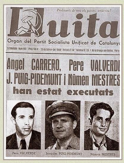 El periódico «Lluita» anunciado la ejecución por el franquismo en 1949 de Puig Pidemunt –director del órgano del PSUC, «Treball»–, Numen Mestres –responsable de las JSU–, Ángel Carrero –responsable político del movimiento guerrillero en Cataluña– y Pere Valverde –responsable militar–.