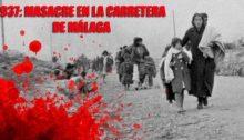 """Desbandá Málaga-Almería"""": La terrible masacre de miles de civiles indefensos perpetrada por el fascismo"""